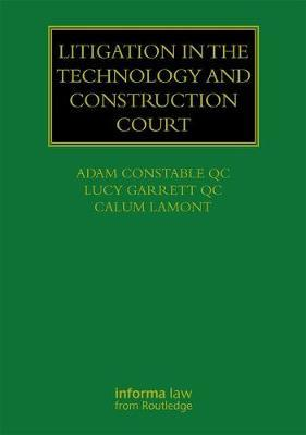 Litigation in the Technology and Construction Court by Adam Constable QC
