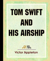 Tom Swift and His Airship (1910) by Victor Appleton