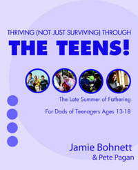 Thriving (Not Just Surviving Through the Teens!: For Dads of Adolescents Ages 13-18 by Jamie Bohnett image