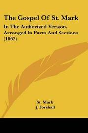 The Gospel Of St. Mark: In The Authorized Version, Arranged In Parts And Sections (1862) by St Mark image