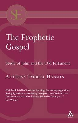 The Prophetic Gospel: Study of John and the Old Testamant by Anthony Tyrrell Hanson image