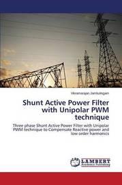 Shunt Active Power Filter with Unipolar Pwm Technique by Jambulingam Vikramarajan