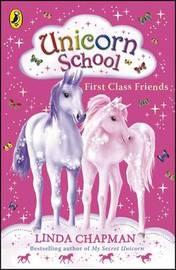 Unicorn School: First Class Friends by Linda Chapman
