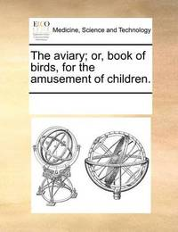 The Aviary; Or, Book of Birds, for the Amusement of Children. by Multiple Contributors