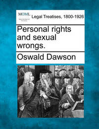 Personal Rights and Sexual Wrongs. by Oswald Dawson