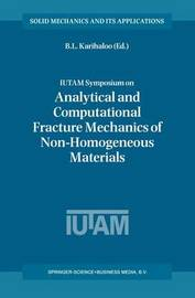 IUTAM Symposium on Analytical and Computational Fracture Mechanics of Non-Homogeneous Materials