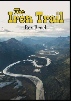 The Iron Trail by Rex Beach image