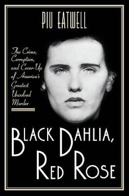 Black Dahlia, Red Rose by Piu Eatwell