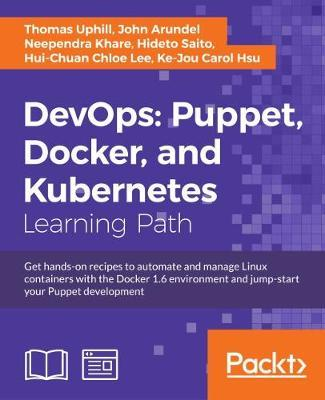 DevOps: Puppet, Docker, and Kubernetes by Thomas Uphill