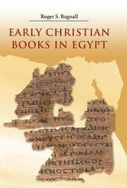 Early Christian Books in Egypt by Roger S Bagnall