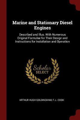 Marine and Stationary Diesel Engines by Arthur Hugh Goldingham