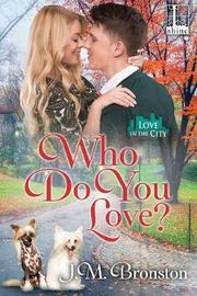 Who Do You Love? by J M Bronston