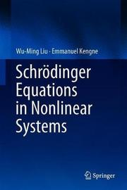 Schroedinger Equations in Nonlinear Systems by Wu-Ming Liu