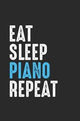 Eat Sleep Piano Repeat by Piano Publishing