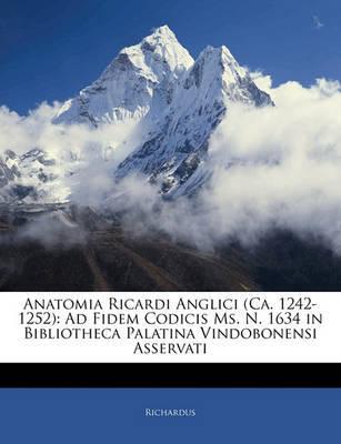 Anatomia Ricardi Anglici (CA. 1242-1252): Ad Fidem Codicis Ms. N. 1634 in Bibliotheca Palatina Vindobonensi Asservati by Richardus image