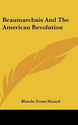Beaumarchais and the American Revolution by Blanche Evans Hazard image