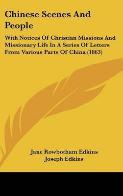 Chinese Scenes and People: With Notices of Christian Missions and Missionary Life in a Series of Letters from Various Parts of China (1863) by Jane Rowbotham Edkins