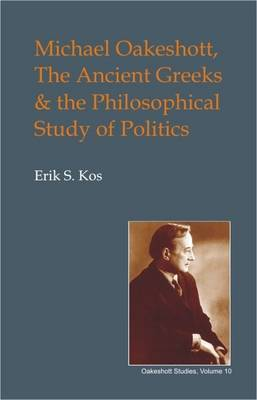 Michael Oakeshott, the Ancient Greeks, and the Philosophical Study of Politics by Eric S. Kos image