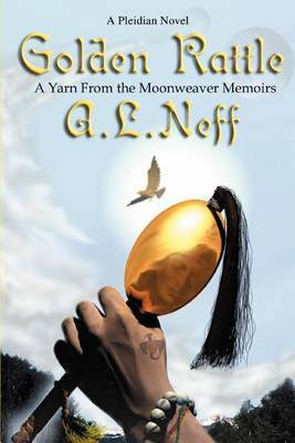 Golden Rattle: A Yarn from the Moonweaver Memoirs by A. L Neff image