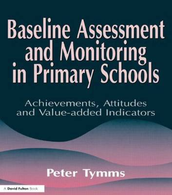 Baseline Assessment and Monitoring in Primary Schools by Peter Tymms