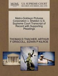 Metro-Goldwyn Pictures Corporation V. Sheldon U.S. Supreme Court Transcript of Record with Supporting Pleadings by Thomas D Thacher
