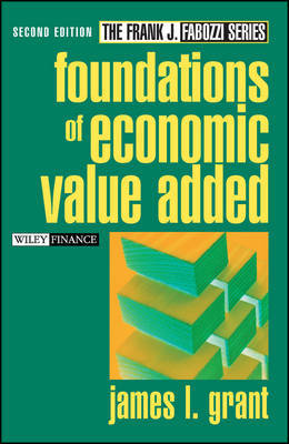 Foundations of Economic Value Added by James L. Grant