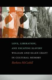 Love, Liberation, And Escaping Slavery by Barbara McCaskill