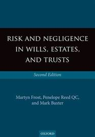 Risk and Negligence in Wills, Estates, and Trusts by Martyn Frost