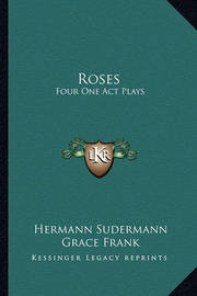 Roses: Four One Act Plays by Hermann Sudermann