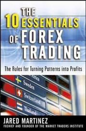 The 10 Essentials of Forex Trading by Jared Martinez