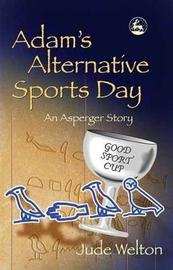Adam's Alternative Sports Day by Jude Welton