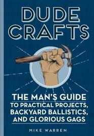 Dude Crafts by Mike Warren