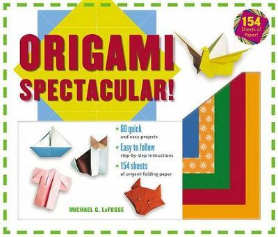 Origami Spectacular! by Michael LaFosse