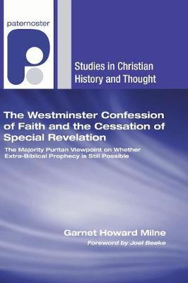 The Westminster Confession of Faith and the Cessation of Special Revelation by Garnet Howard Milne