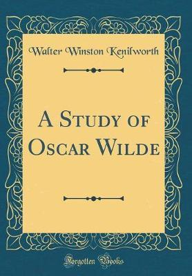 A Study of Oscar Wilde (Classic Reprint) by Walter Winston Kenilworth image