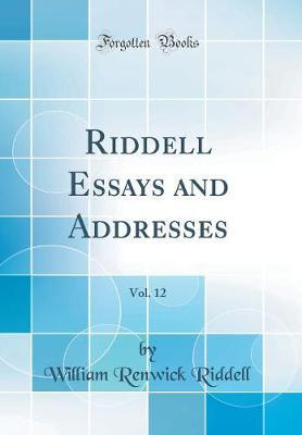 Riddell Essays and Addresses, Vol. 12 (Classic Reprint) by William Renwick Riddell