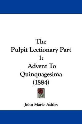 The Pulpit Lectionary Part 1: Advent to Quinquagesima (1884) by John Marks Ashley image