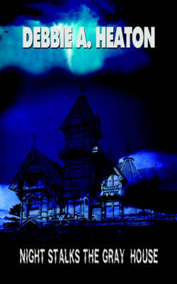 Night Stalks the Gray House by Debbie A. Heaton image