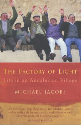 The Factory of Light: Tales from My Andalucian Village by Michael Jacobs image