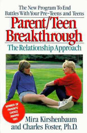Parent/Teen Breakthrough: The Relationship Approach by Mira Kirshenbaum