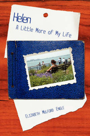Helen: A Little More of My Life by Elizabeth Mulford Engle