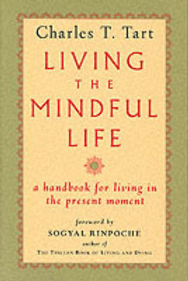 Living The Mindful Life by Charles T. Tart