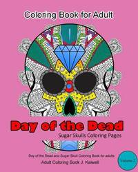 Adult Coloring Book: Day of the Dead: Sugar Skulls Coloring Pages: A Beautiful, Inspiring, Calming and Anti-Stress Coloring Book (Volume 2) by Adult Coloring Book J Kaiwell