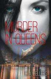 Murder in Queens by C a Zellers