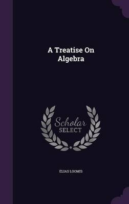 A Treatise on Algebra by Elias Loomis image