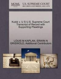 Kubik V. U S U.S. Supreme Court Transcript of Record with Supporting Pleadings by Louis M Kaplan
