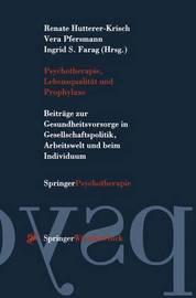 Psychotherapie, Lebensqualitat Und Prophylaxe: Beitrage Zur Gesundheitsvorsorge in Gesellschaftspolitik, Arbeitswelt Und Beim Individuum