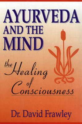Ayurveda and the Mind   David Frawley Book   Buy Now   at