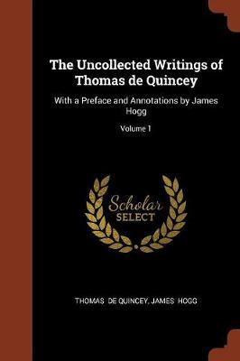 The Uncollected Writings of Thomas de Quincey by Thomas De Quincey