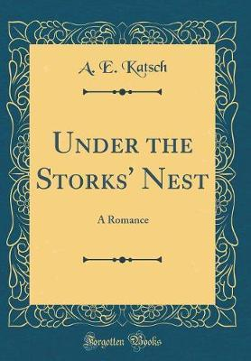 Under the Storks' Nest by A E Katsch image